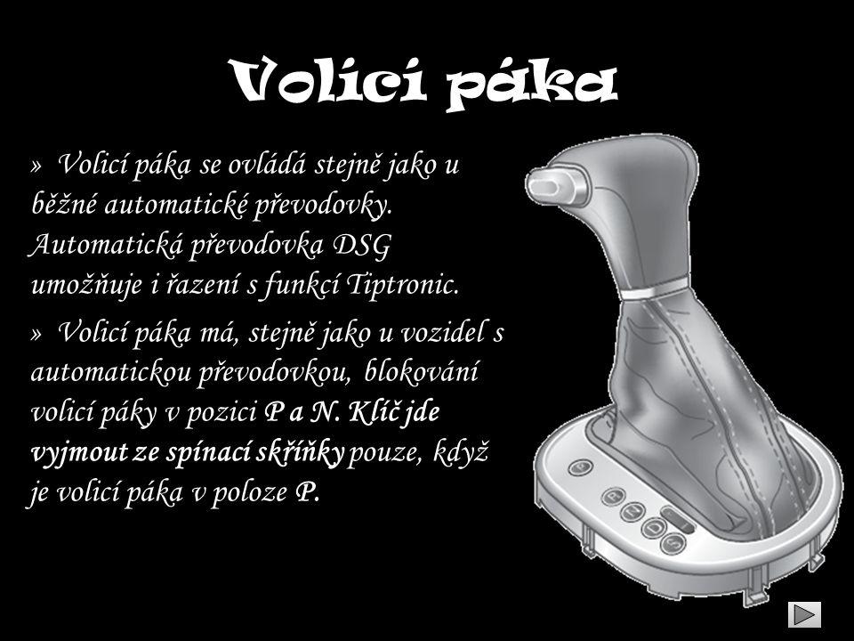 Volící páka » Volicí páka se ovládá stejně jako u běžné automatické převodovky. Automatická převodovka DSG umožňuje i řazení s funkcí Tiptronic.