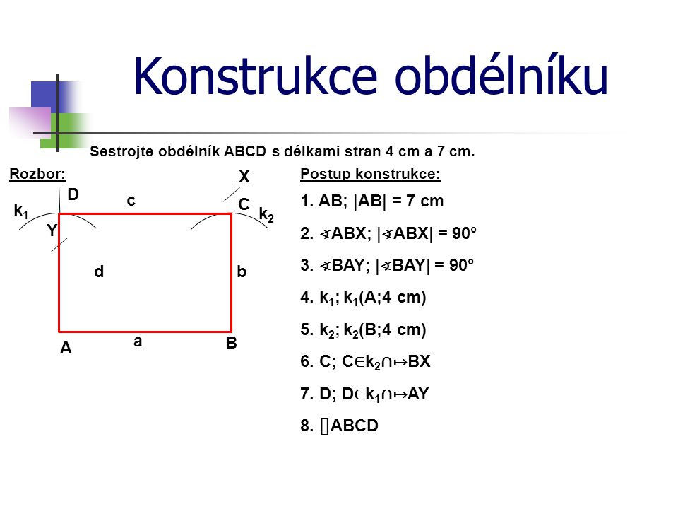 Konstrukce obdélníku X D c C 1. AB; |AB| = 7 cm k1 k2 Y