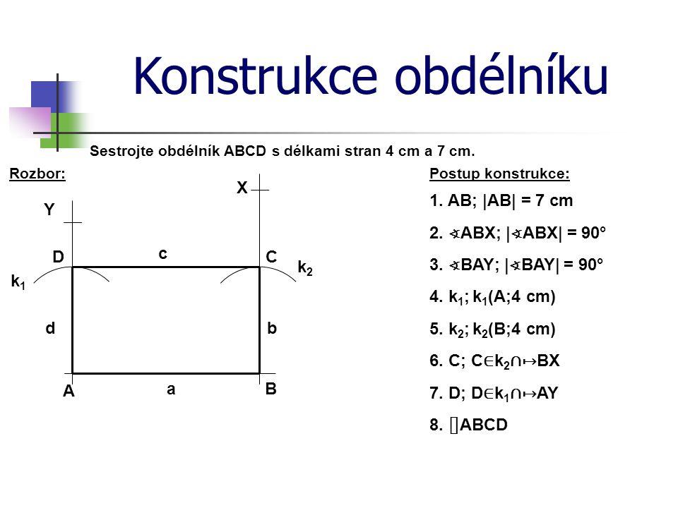 Konstrukce obdélníku X 1. AB; |AB| = 7 cm Y 2. ∢ABX; |∢ABX| = 90° D c