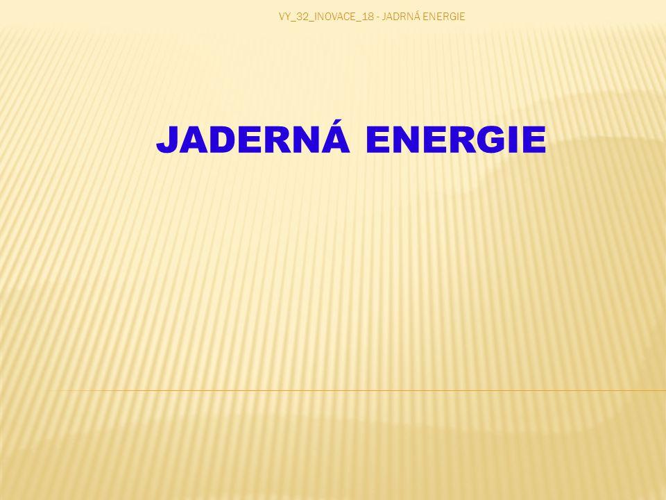 VY_32_INOVACE_18 - JADRNÁ ENERGIE