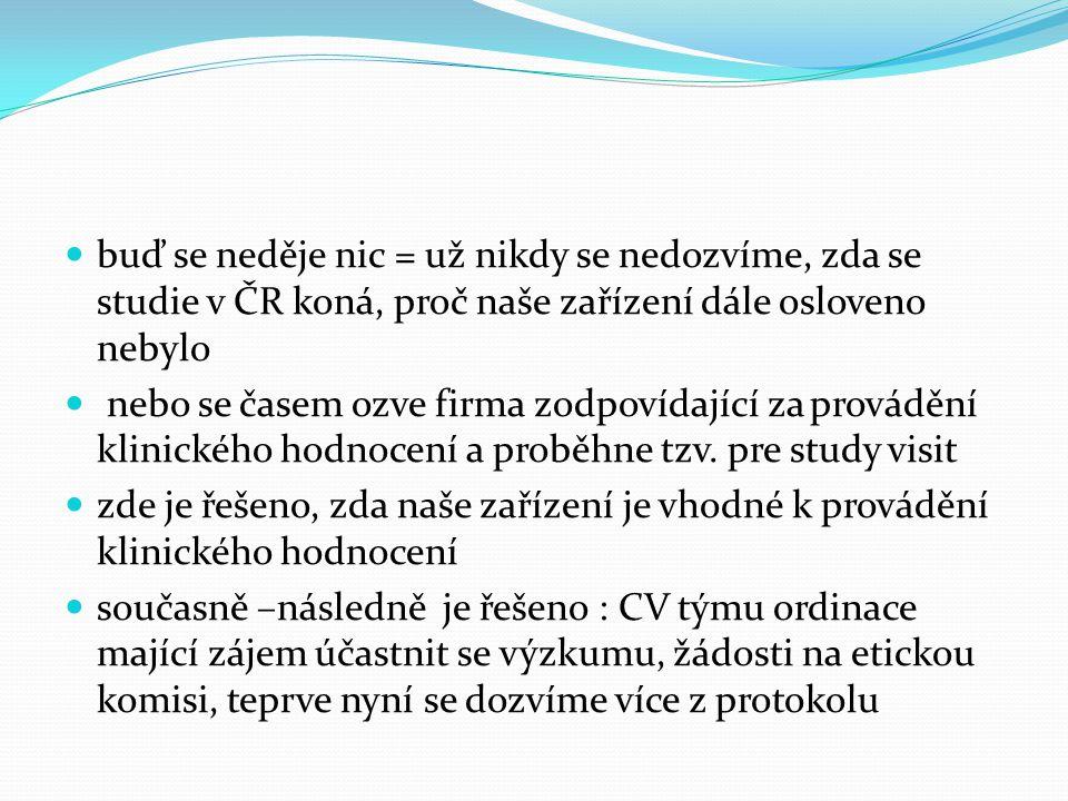 buď se neděje nic = už nikdy se nedozvíme, zda se studie v ČR koná, proč naše zařízení dále osloveno nebylo