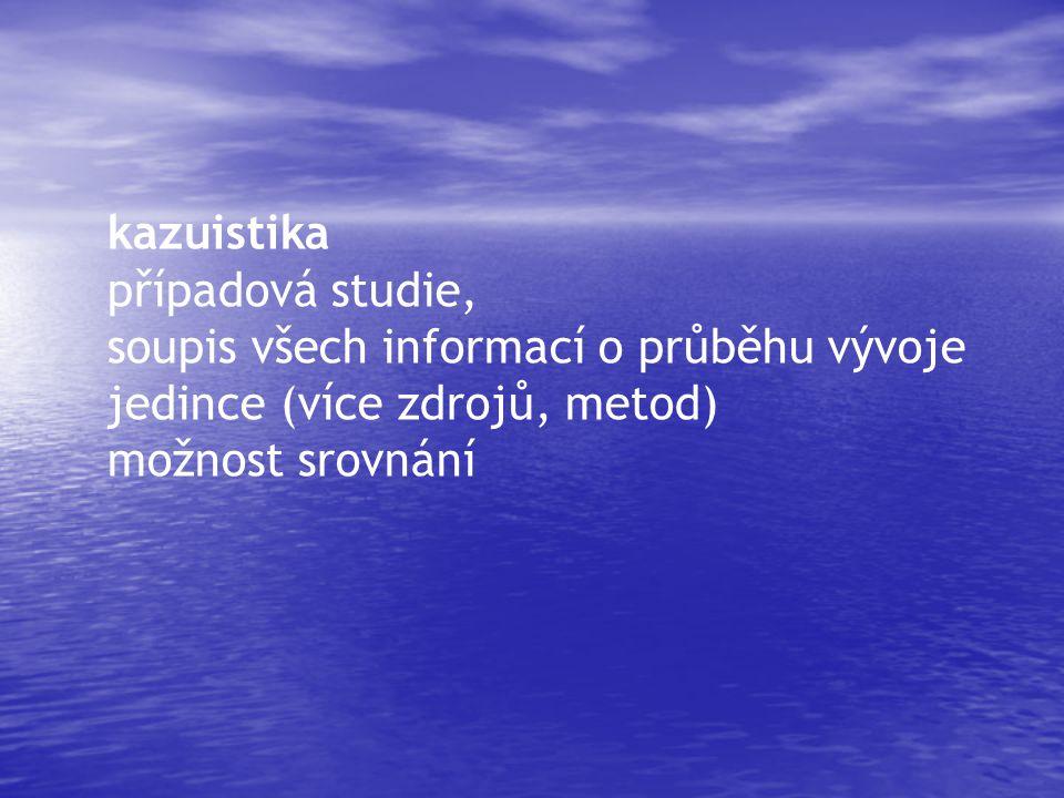 kazuistika případová studie, soupis všech informací o průběhu vývoje jedince (více zdrojů, metod) možnost srovnání.