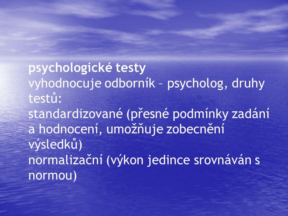 psychologické testy vyhodnocuje odborník – psycholog, druhy testů: standardizované (přesné podmínky zadání a hodnocení, umožňuje zobecnění výsledků)