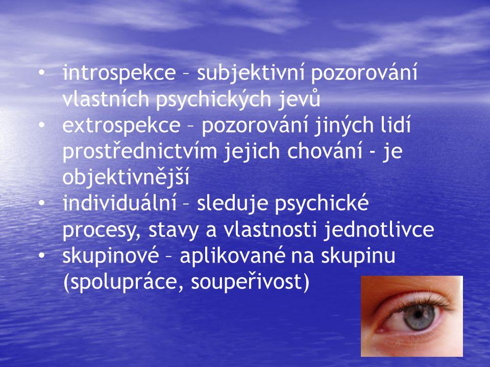 introspekce – subjektivní pozorování vlastních psychických jevů