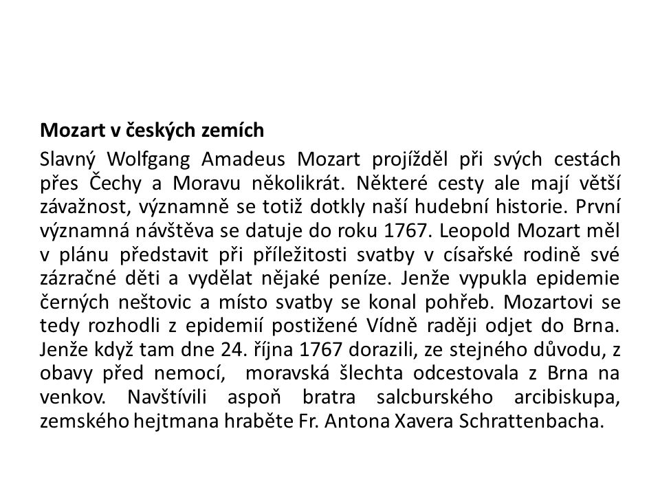 Mozart v českých zemích Slavný Wolfgang Amadeus Mozart projížděl při svých cestách přes Čechy a Moravu několikrát.