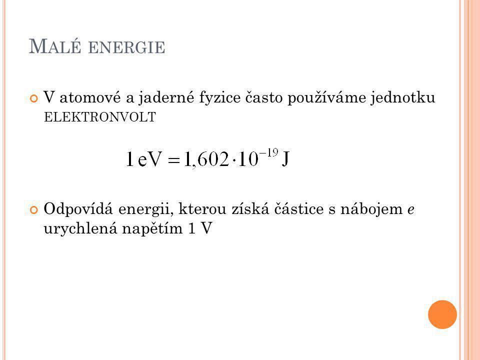 Malé energie V atomové a jaderné fyzice často používáme jednotku elektronvolt.