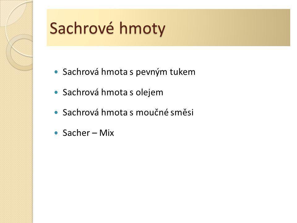 Sachrové hmoty Sachrová hmota s pevným tukem Sachrová hmota s olejem