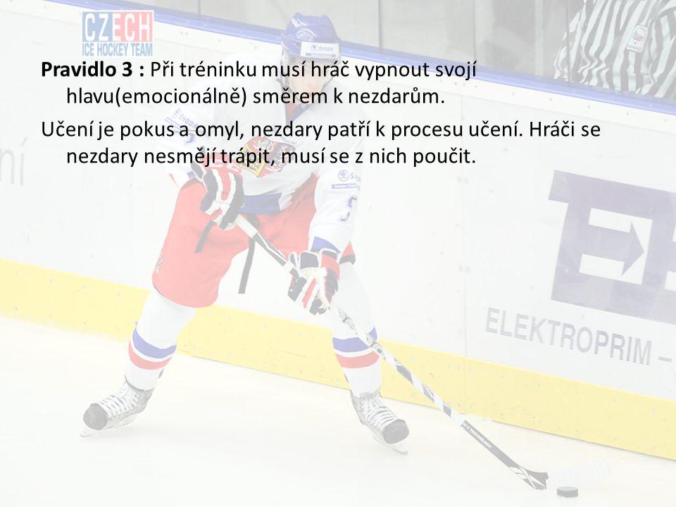 Pravidlo 3 : Při tréninku musí hráč vypnout svojí hlavu(emocionálně) směrem k nezdarům.