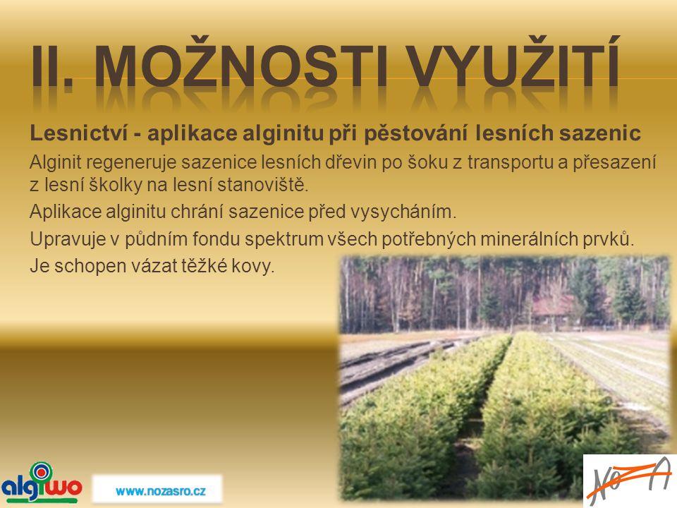 II. MOŽNOSTI VYUŽITÍ Lesnictví - aplikace alginitu při pěstování lesních sazenic.