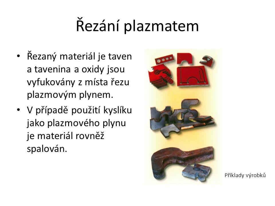 Řezání plazmatem Řezaný materiál je taven a tavenina a oxidy jsou vyfukovány z místa řezu plazmovým plynem.