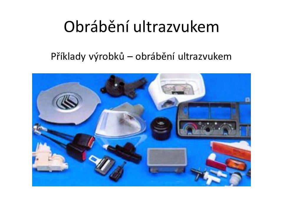 Příklady výrobků – obrábění ultrazvukem