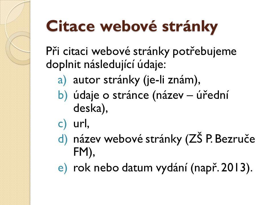 Citace webové stránky Při citaci webové stránky potřebujeme doplnit následující údaje: autor stránky (je-li znám),