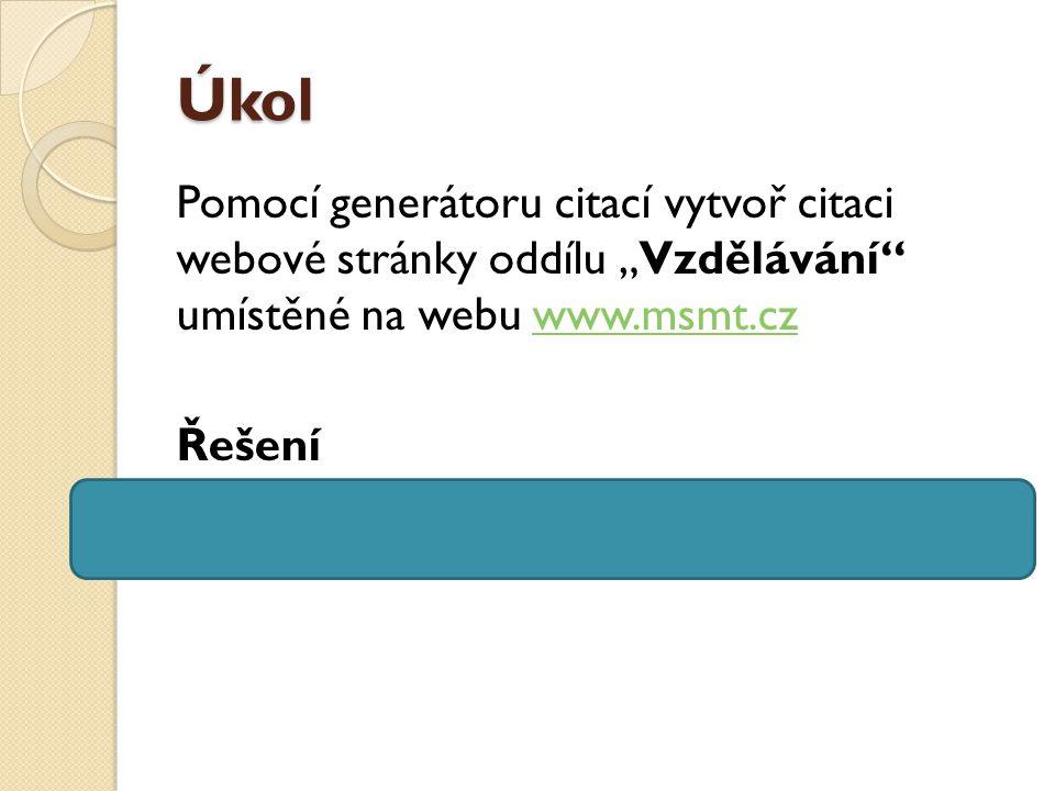 """Úkol Pomocí generátoru citací vytvoř citaci webové stránky oddílu """"Vzdělávání umístěné na webu www.msmt.cz."""