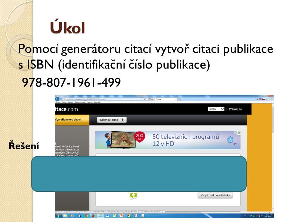 Úkol Pomocí generátoru citací vytvoř citaci publikace s ISBN (identifikační číslo publikace) 978-807-1961-499