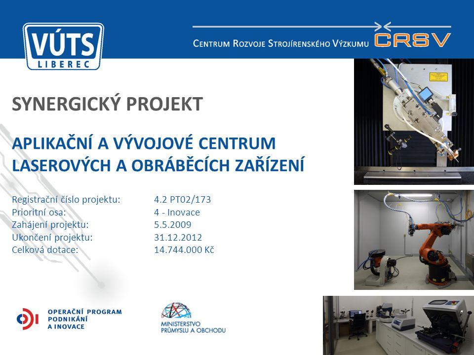 SYNERGICKÝ PROJEKT Aplikační a vývojové centrum laserových a obráběcích zařízení. Registrační číslo projektu: 4.2 PT02/173.