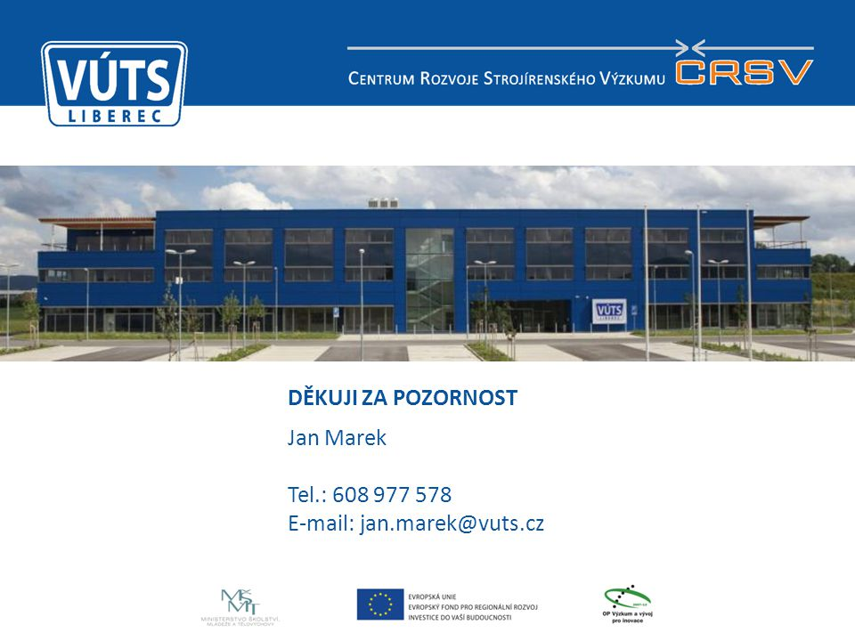 DĚKUJI ZA POZORNOST Jan Marek Tel.: 608 977 578 E-mail: jan.marek@vuts.cz