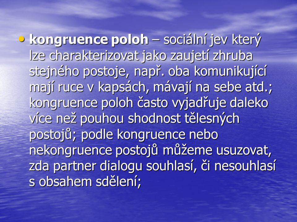 kongruence poloh – sociální jev který lze charakterizovat jako zaujetí zhruba stejného postoje, např.