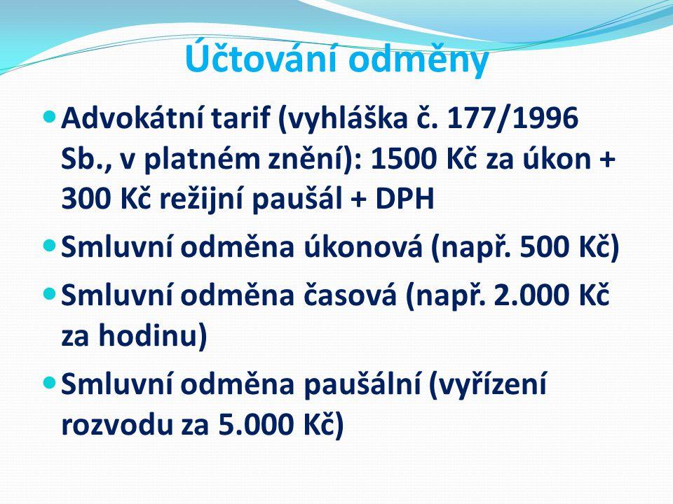 Účtování odměny Advokátní tarif (vyhláška č. 177/1996 Sb., v platném znění): 1500 Kč za úkon + 300 Kč režijní paušál + DPH.
