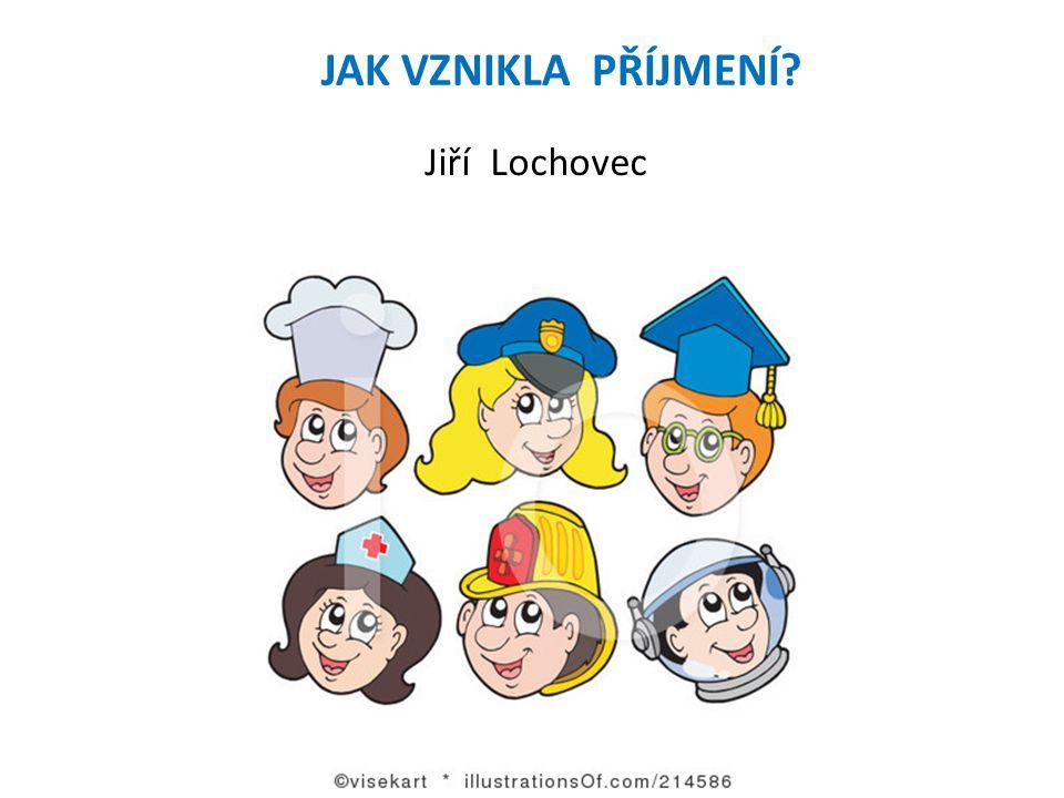 JAK VZNIKLA PŘÍJMENÍ Jiří Lochovec
