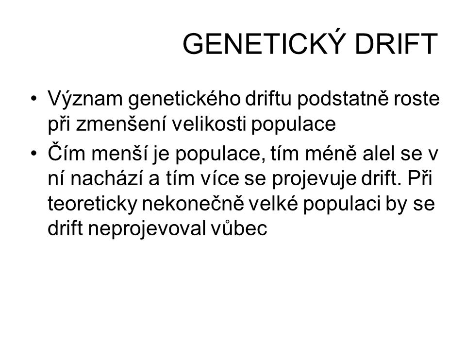 GENETICKÝ DRIFT Význam genetického driftu podstatně roste při zmenšení velikosti populace.