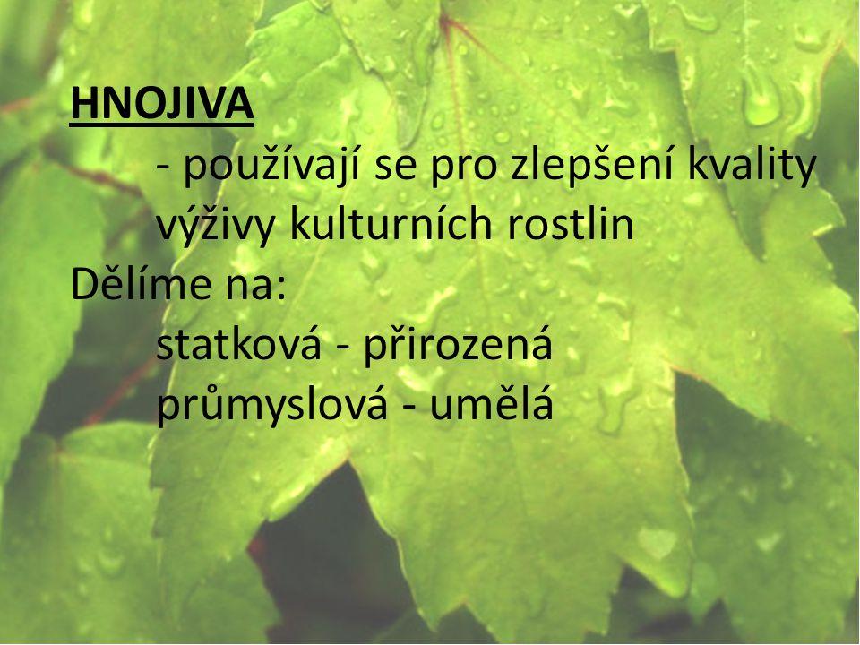 HNOJIVA - používají se pro zlepšení kvality výživy kulturních rostlin. Dělíme na: statková - přirozená.