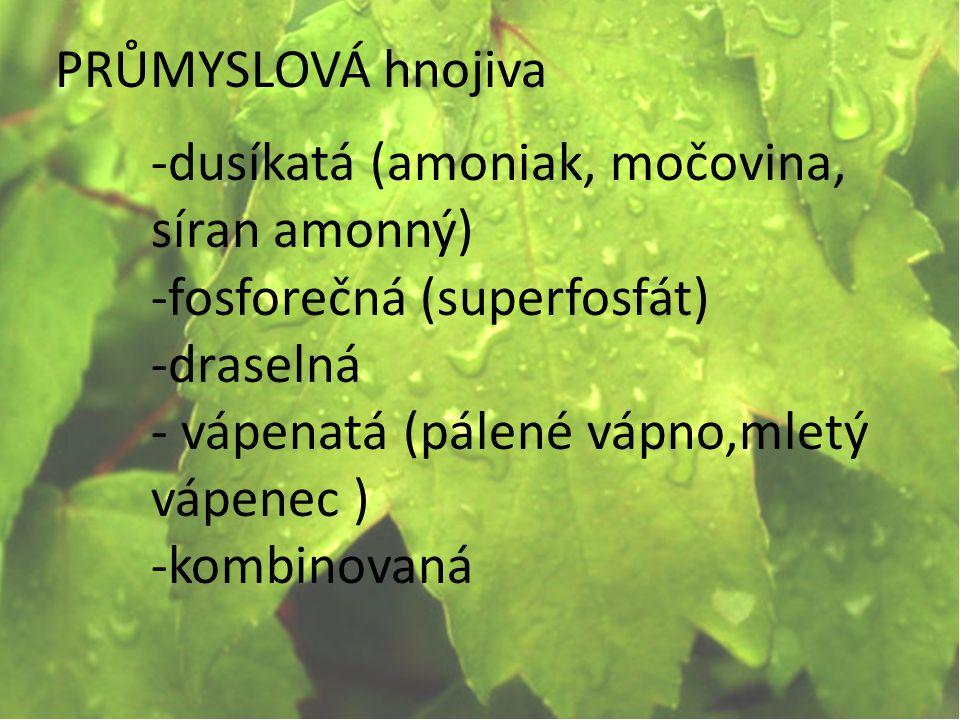 PRŮMYSLOVÁ hnojiva -dusíkatá (amoniak, močovina, síran amonný) -fosforečná (superfosfát) -draselná.