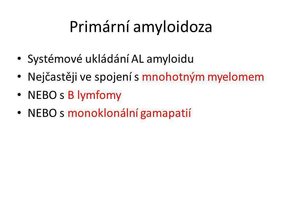 Primární amyloidoza Systémové ukládání AL amyloidu