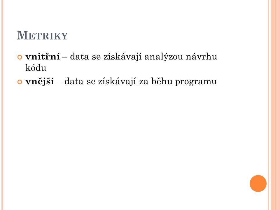 Metriky vnitřní – data se získávají analýzou návrhu kódu