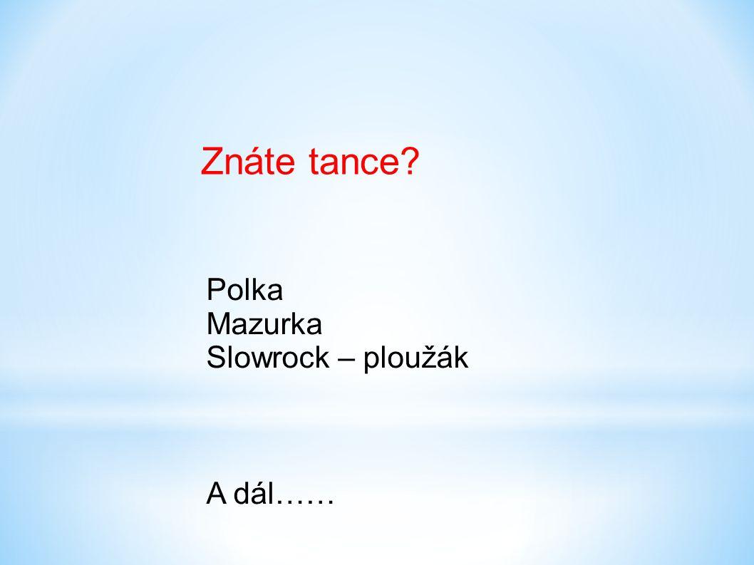 Znáte tance Polka Mazurka Slowrock – ploužák A dál……
