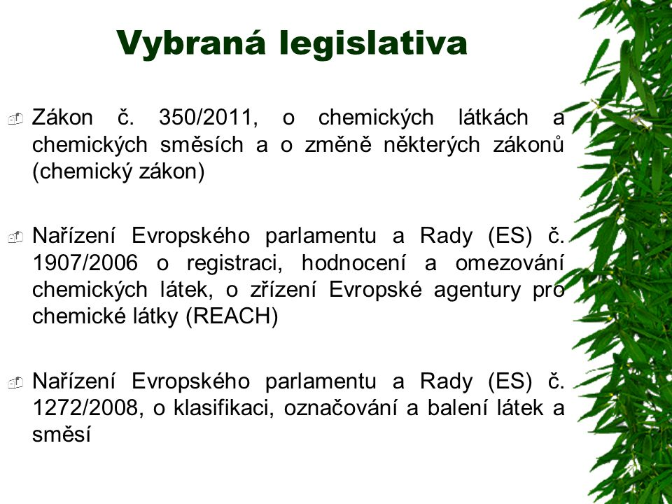 Vybraná legislativa Zákon č. 350/2011, o chemických látkách a chemických směsích a o změně některých zákonů (chemický zákon)