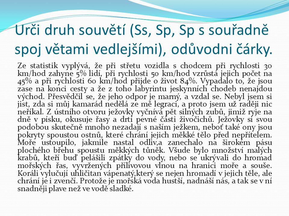 Urči druh souvětí (Ss, Sp, Sp s souřadně spoj větami vedlejšími), odůvodni čárky.