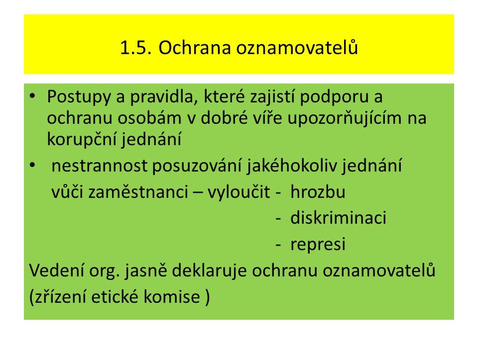 1.5. Ochrana oznamovatelů Postupy a pravidla, které zajistí podporu a ochranu osobám v dobré víře upozorňujícím na korupční jednání.