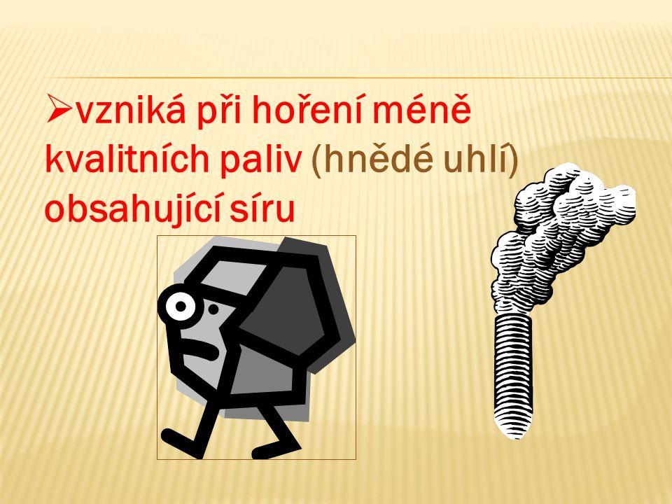vzniká při hoření méně kvalitních paliv (hnědé uhlí) obsahující síru
