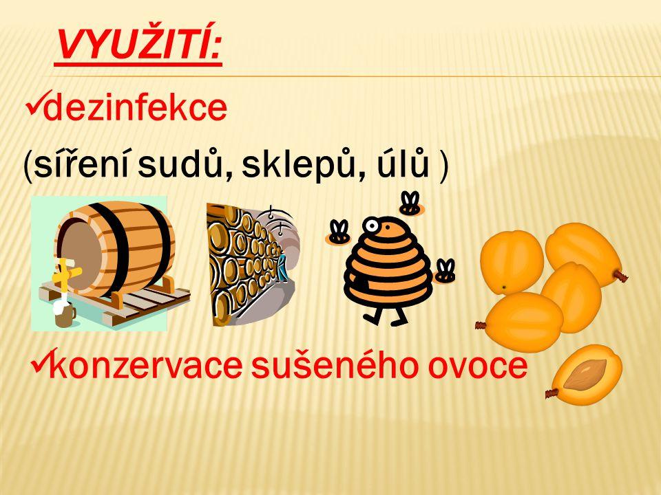 VYUŽITÍ: dezinfekce (síření sudů, sklepů, úlů ) konzervace sušeného ovoce
