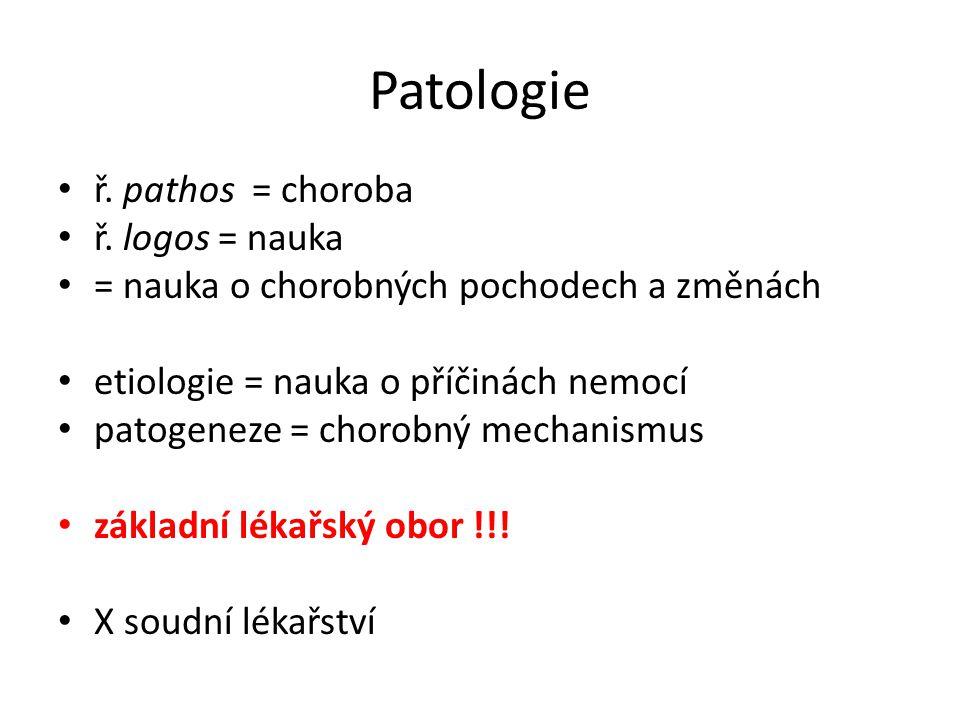 Patologie ř. pathos = choroba ř. logos = nauka
