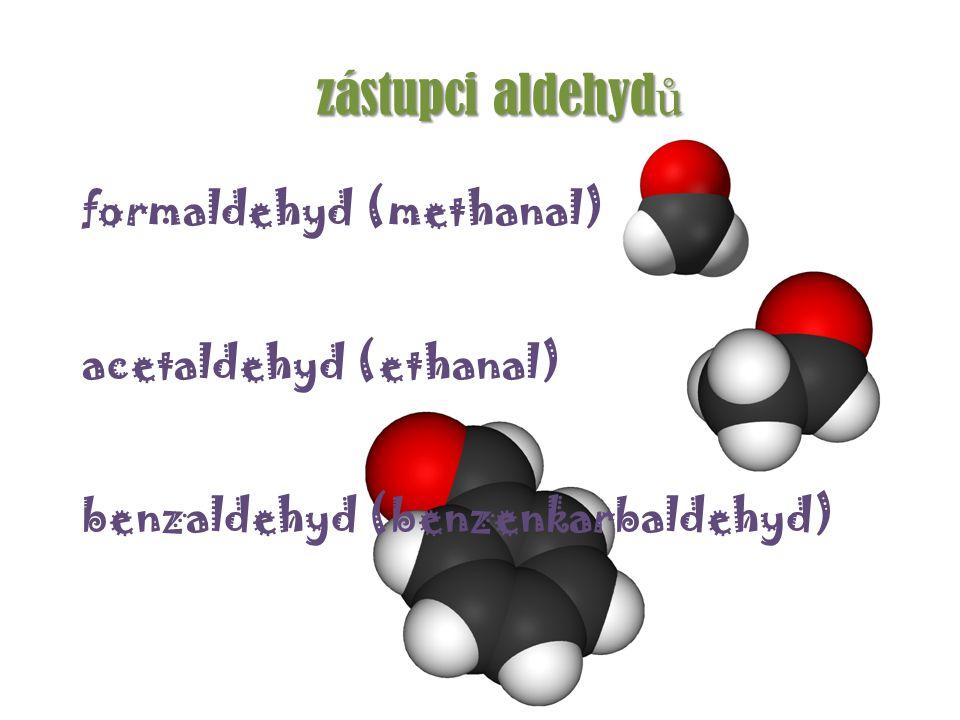 zástupci aldehydů formaldehyd (methanal) acetaldehyd (ethanal)