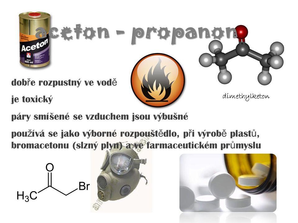 aceton - propanon dobře rozpustný ve vodě je toxický