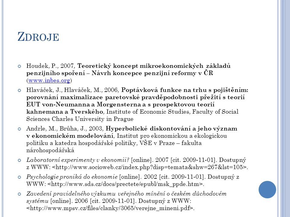 Zdroje Houdek, P., 2007, Teoretický koncept mikroekonomických základů penzijního spoření – Návrh koncepce penzijní reformy v ČR (www.inbes.org)