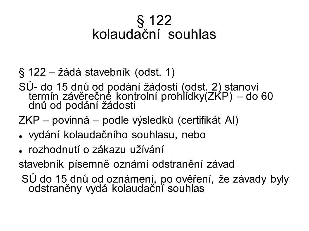 § 122 kolaudační souhlas § 122 – žádá stavebník (odst. 1)
