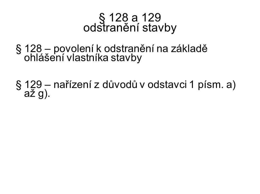 § 128 a 129 odstranění stavby § 128 – povolení k odstranění na základě ohlášení vlastníka stavby.