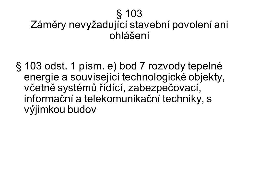 § 103 Záměry nevyžadující stavební povolení ani ohlášení