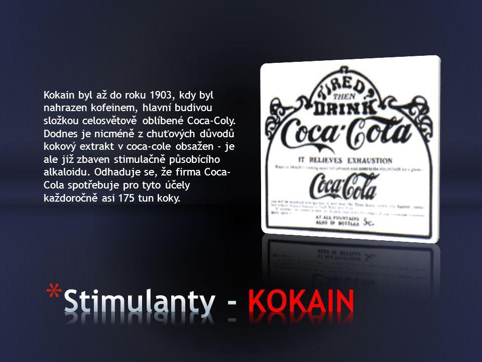 Kokain byl až do roku 1903, kdy byl nahrazen kofeinem, hlavní budivou složkou celosvětově oblíbené Coca-Coly. Dodnes je nicméně z chuťových důvodů kokový extrakt v coca-cole obsažen - je ale již zbaven stimulačně působícího alkaloidu. Odhaduje se, že firma Coca- Cola spotřebuje pro tyto účely každoročně asi 175 tun koky.