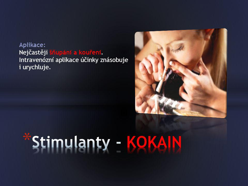 Stimulanty - KOKAIN Aplikace: Nejčastěji šňupání a kouření.