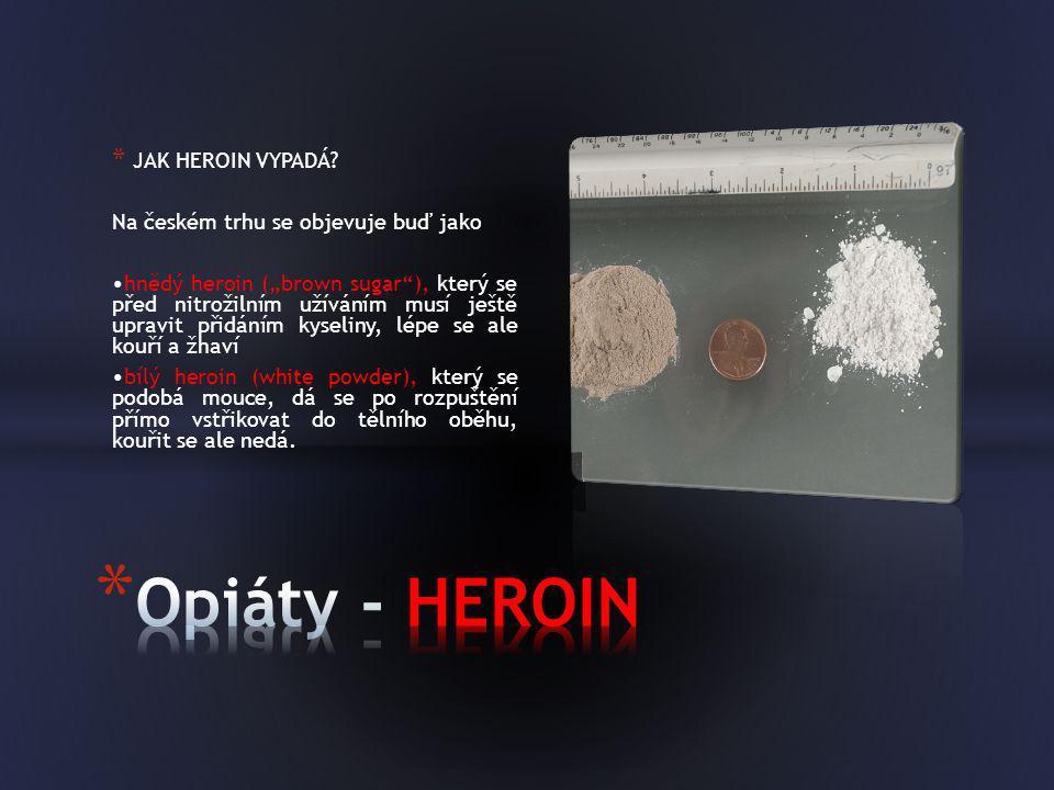Opiáty - HEROIN JAK HEROIN VYPADÁ Na českém trhu se objevuje buď jako