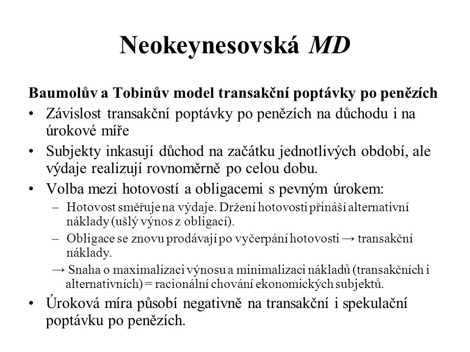 Neokeynesovská MD Baumolův a Tobinův model transakční poptávky po penězích. Závislost transakční poptávky po penězích na důchodu i na úrokové míře.