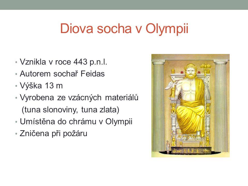 Diova socha v Olympii Vznikla v roce 443 p.n.l. Autorem sochař Feidas