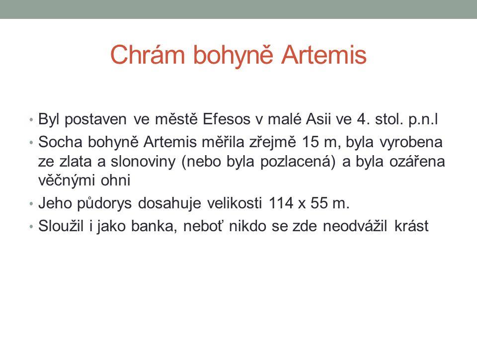Chrám bohyně Artemis Byl postaven ve městě Efesos v malé Asii ve 4. stol. p.n.l.