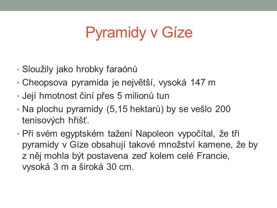 Pyramidy v Gíze Sloužily jako hrobky faraónů