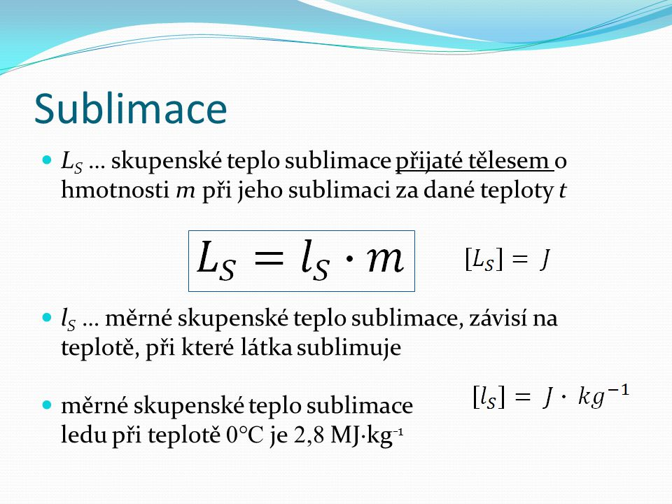 Sublimace LS … skupenské teplo sublimace přijaté tělesem o hmotnosti m při jeho sublimaci za dané teploty t.