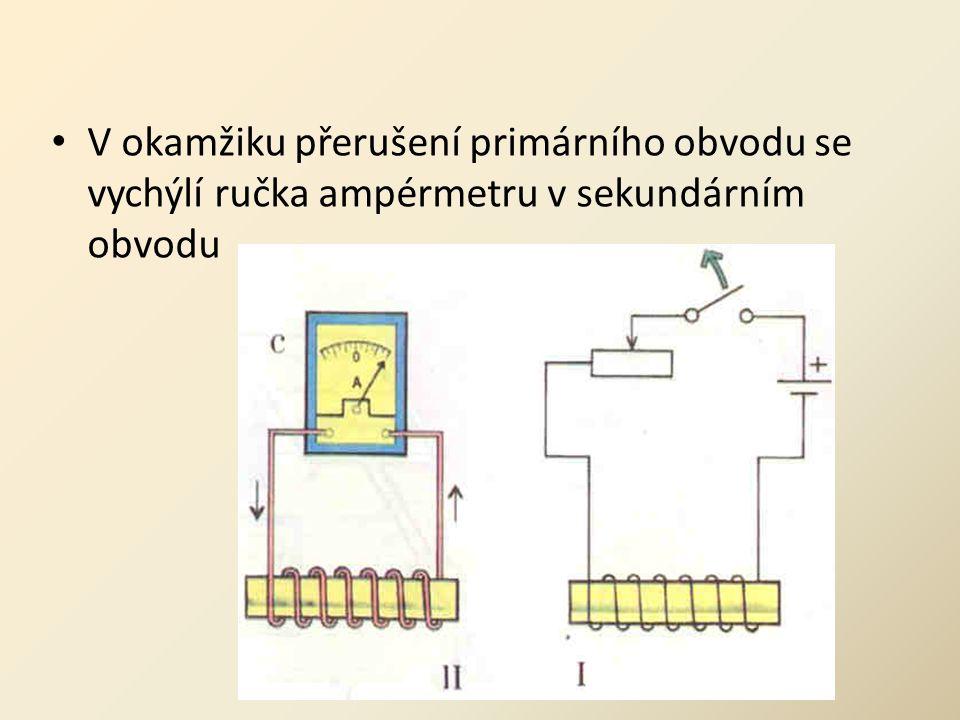 V okamžiku přerušení primárního obvodu se vychýlí ručka ampérmetru v sekundárním obvodu